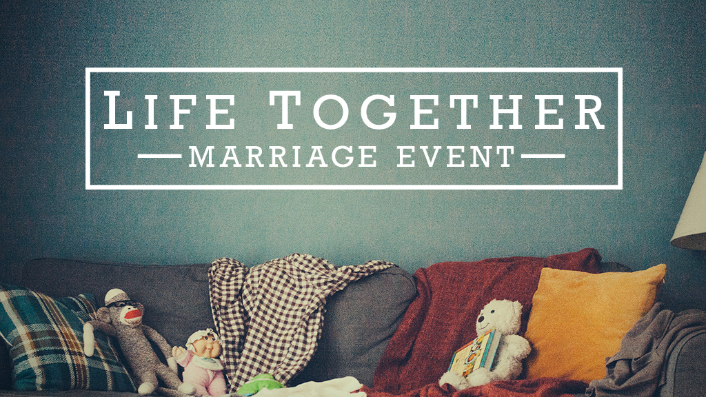 Life Together Marriage Event